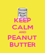 KEEP CALM AND PEANUT BUTTER - Personalised Poster A4 size