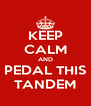 KEEP CALM AND PEDAL THIS TANDEM - Personalised Poster A4 size