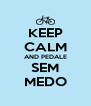 KEEP CALM AND PEDALE SEM MEDO - Personalised Poster A4 size