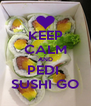 KEEP CALM AND PEDI  SUSHI GO - Personalised Poster A4 size