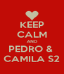 KEEP CALM AND PEDRO &  CAMILA S2 - Personalised Poster A4 size