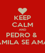 KEEP CALM AND PEDRO &  CAMILA SE AMAM - Personalised Poster A4 size