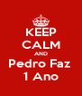 KEEP CALM AND Pedro Faz  1 Ano - Personalised Poster A4 size
