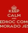 KEEP CALM AND PEDROC COMO NAMORADO JESUS - Personalised Poster A4 size