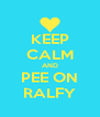 KEEP CALM AND PEE ON RALFY - Personalised Poster A4 size