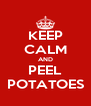 KEEP CALM AND PEEL POTATOES - Personalised Poster A4 size