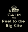 KEEP CALM AND Peel to the  Big Kite - Personalised Poster A4 size