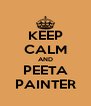 KEEP CALM AND PEETA PAINTER - Personalised Poster A4 size