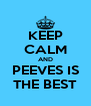KEEP CALM AND PEEVES IS THE BEST - Personalised Poster A4 size