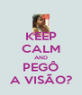 KEEP CALM AND PEGÔ A VISÃO? - Personalised Poster A4 size
