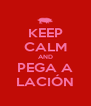 KEEP CALM AND PEGA A LACIÓN - Personalised Poster A4 size