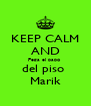 KEEP CALM AND Pega el papo  del piso  Marik - Personalised Poster A4 size