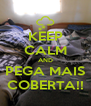 KEEP CALM AND PEGA MAIS COBERTA!! - Personalised Poster A4 size