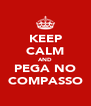 KEEP CALM AND PEGA NO COMPASSO - Personalised Poster A4 size