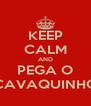 KEEP CALM AND PEGA O CAVAQUINHO - Personalised Poster A4 size