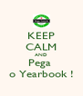 KEEP CALM AND Pega  o Yearbook ! - Personalised Poster A4 size