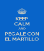 KEEP CALM AND PEGALE CON EL MARTILLO - Personalised Poster A4 size
