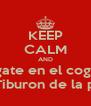KEEP CALM AND Pegate en el cogote con el Tiburon de la portales - Personalised Poster A4 size