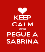 KEEP CALM AND PEGUE A SABRINA - Personalised Poster A4 size