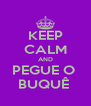 KEEP CALM AND PEGUE O  BUQUÊ  - Personalised Poster A4 size
