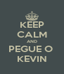 KEEP CALM AND PEGUE O  KEVIN - Personalised Poster A4 size