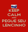 KEEP CALM AND PEGUE SEU LENCINHO - Personalised Poster A4 size