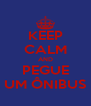 KEEP CALM AND PEGUE UM ÔNIBUS - Personalised Poster A4 size