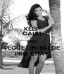 KEEP CALM AND PEGUE UM BALDE PRO CHAY - Personalised Poster A4 size