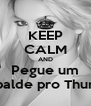 KEEP CALM AND Pegue um balde pro Thur - Personalised Poster A4 size