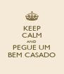 KEEP CALM AND PEGUE UM BEM CASADO - Personalised Poster A4 size