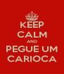 KEEP CALM AND PEGUE UM CARIOCA - Personalised Poster A4 size