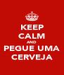 KEEP CALM AND PEGUE UMA CERVEJA - Personalised Poster A4 size