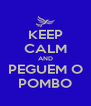 KEEP CALM AND PEGUEM O POMBO - Personalised Poster A4 size