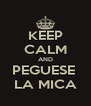 KEEP CALM AND PEGUESE  LA MICA - Personalised Poster A4 size