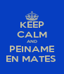 KEEP CALM AND PEINAME EN MATES  - Personalised Poster A4 size