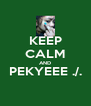 KEEP CALM AND PEKYEEE ./.  - Personalised Poster A4 size