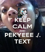 KEEP CALM AND PEKYEEE ./. TEXT - Personalised Poster A4 size