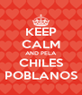 KEEP CALM AND PELA CHILES POBLANOS - Personalised Poster A4 size