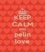 KEEP CALM AND pelin love - Personalised Poster A4 size