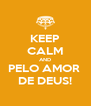 KEEP CALM AND PELO AMOR  DE DEUS! - Personalised Poster A4 size