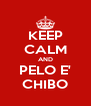 KEEP CALM AND PELO E' CHIBO - Personalised Poster A4 size