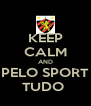 KEEP CALM AND PELO SPORT TUDO  - Personalised Poster A4 size