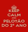 KEEP CALM AND PELOTÃO DO 2º ANO - Personalised Poster A4 size