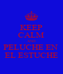 KEEP CALM AND PELUCHE EN  EL ESTUCHE - Personalised Poster A4 size