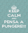 KEEP CALM AND PENSA A PUNGERE!!! - Personalised Poster A4 size