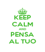 KEEP CALM AND PENSA AL TUO - Personalised Poster A4 size