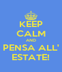 KEEP CALM AND PENSA ALL' ESTATE! - Personalised Poster A4 size