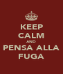 KEEP CALM AND PENSA ALLA FUGA - Personalised Poster A4 size