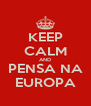 KEEP CALM AND PENSA NA EUROPA - Personalised Poster A4 size