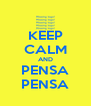KEEP CALM AND PENSA PENSA - Personalised Poster A4 size